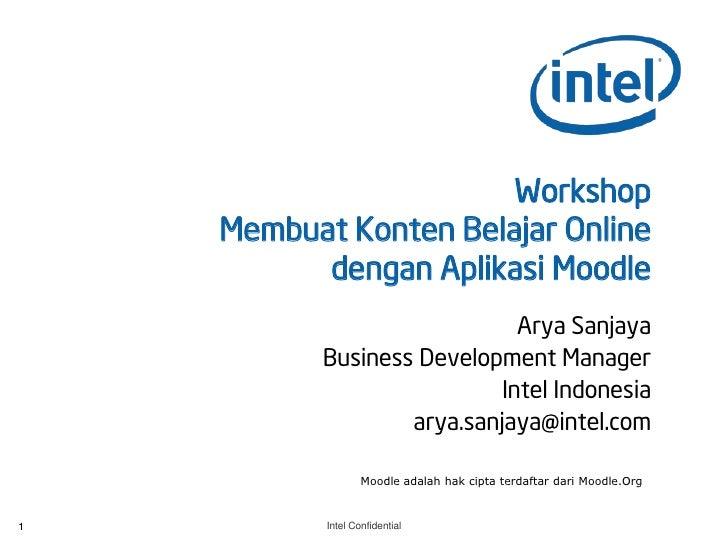 Workshop     Membuat Konten Belajar Online           dengan Aplikasi Moodle                              Arya Sanjaya     ...