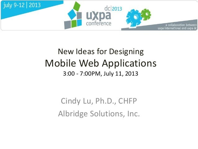 New Ideas for Designing Mobile Web Applications 3:00 - 7:00PM, July 11, 2013 Cindy Lu, Ph.D., CHFP Albridge Solutions, Inc.