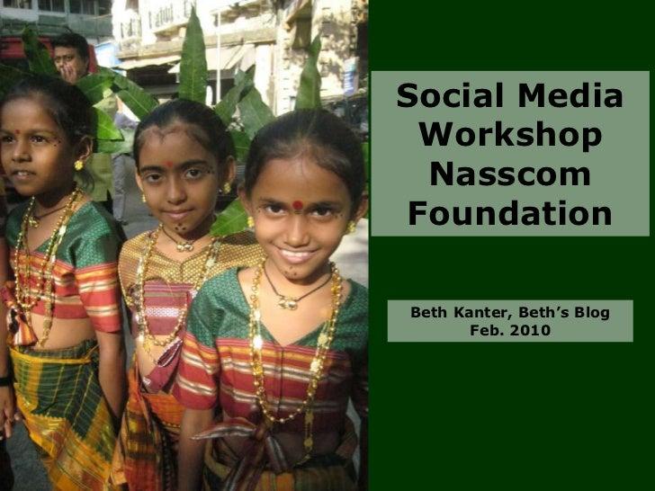Social Media WorkshopNasscom Foundation<br />Beth Kanter, Beth's BlogFeb. 2010<br />