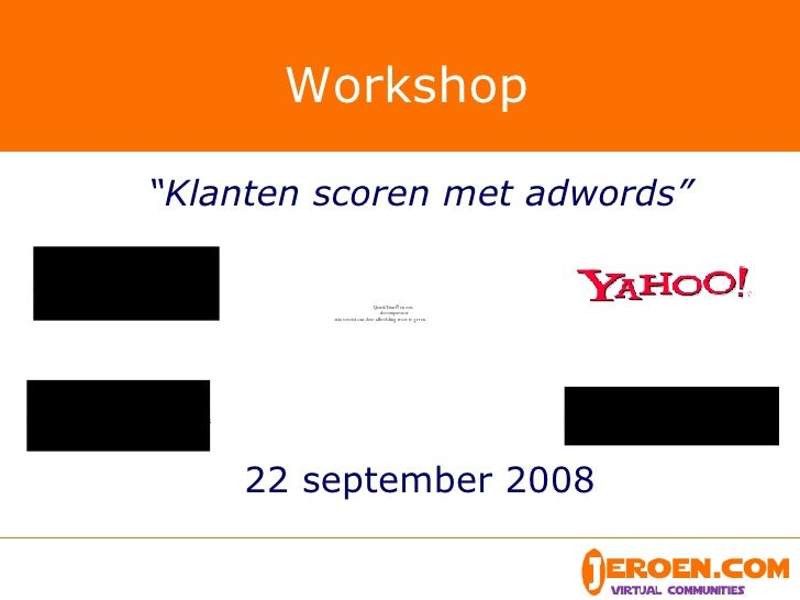 "Workshop <ul><li>"" Klanten scoren met adwords"" </li></ul><ul><li>22 september 2008 </li></ul>"