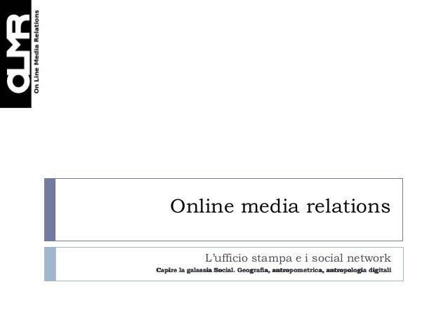 Online media relations L'ufficio stampa e i social network Capire la galassia Social. Geografia, antropometrica, antropolo...