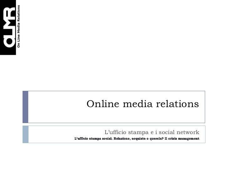 Online media relations L'ufficio stampa e i social network L'ufficio stampa social. Relazione, acquisto o querela? Il cris...