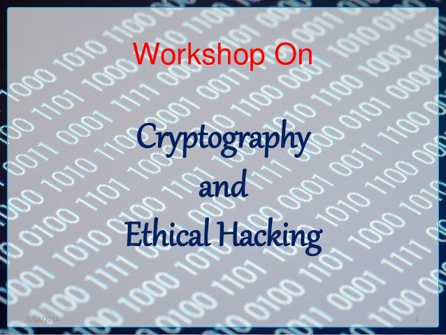Workshop On Cryptography and Ethical Hacking 5/18/2014 1