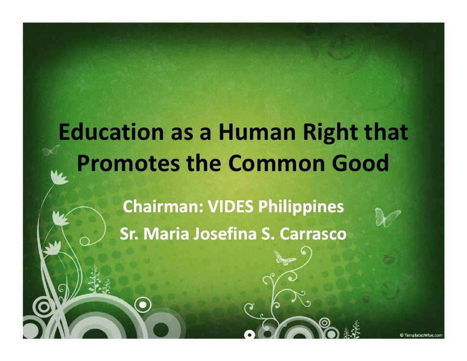 Education as a Human Right that  Promotes the Common Good      Chairman: VIDES Philippines      Sr. Maria Josefina S. Carr...
