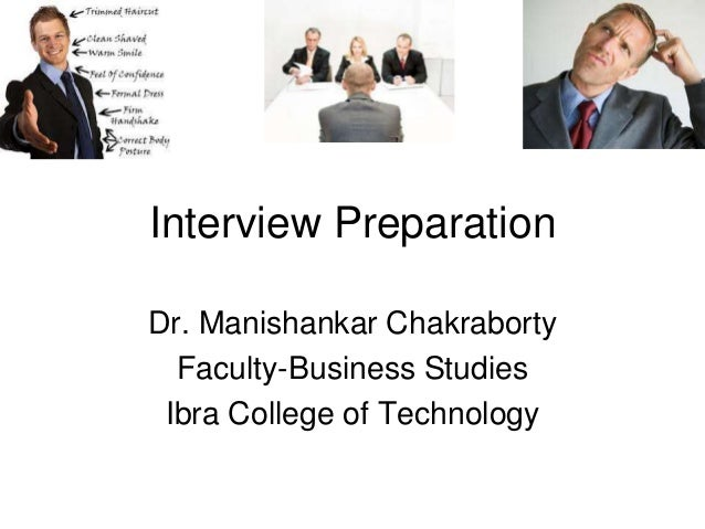 Interview Preparation Dr. Manishankar Chakraborty Faculty-Business Studies Ibra College of Technology