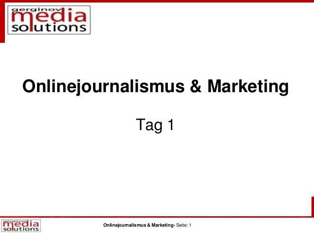 Onlinejournalismus & Marketing- Seite: 1 Onlinejournalismus & Marketing Tag 1