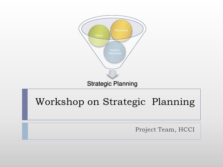 Workshop on Strategic  Planning<br />Project Team, HCCI<br />