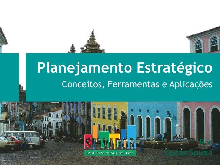 Planejamento Estratégico<br />Conceitos, Ferramentas e Aplicações<br />Por<br />Lucas Souza<br />