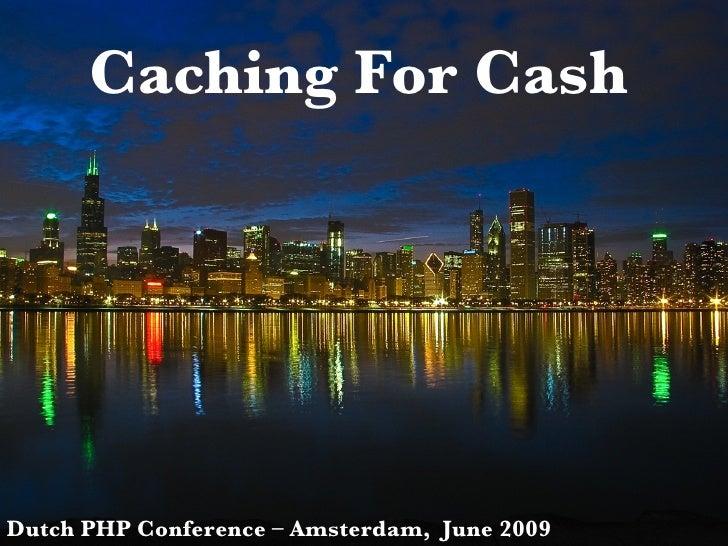 Caching for Cash, part 4 DPC 2009