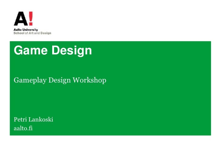 Game Design<br />Gameplay Design Workshop<br />Petri Lankoski<br />aalto.fi<br />