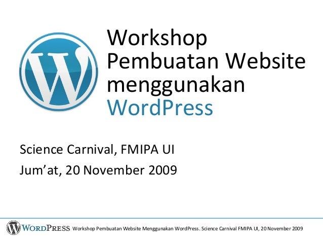 Workshop Pembuatan Website Menggunakan WordPress. Science Carnival FMIPA UI, 20 November 2009 Workshop Pembuatan Website m...