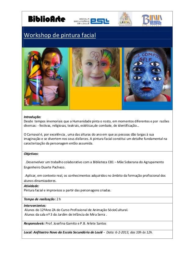 BiblioArteWorkshop de pintura facialIntrodução:Desde tempos imemoriais que a Humanidade pinta o rosto, em momentos diferen...
