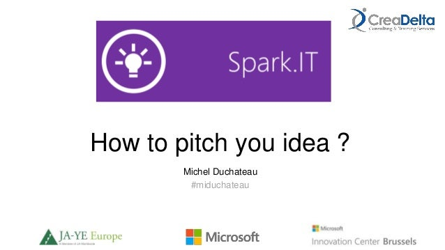 How to pitch you idea ? Michel Duchateau #miduchateau
