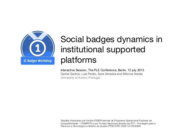 Social badges dynamics in institutional supported platforms Interactive Session, The PLE Conference, Berlin, 12 july 2013 ...