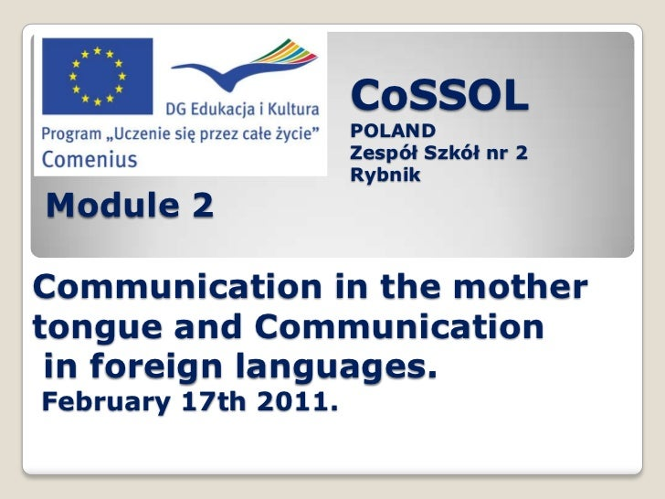 CoSSOL<br />POLAND<br />Zespół Szkół nr 2 <br />Rybnik<br />Module 2  Communication in the mother tongue and Communication...