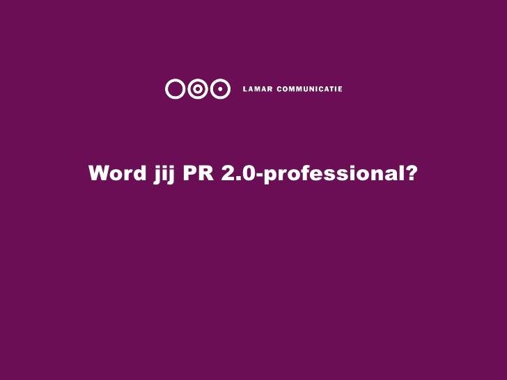 Word jij PR 2.0-professional?