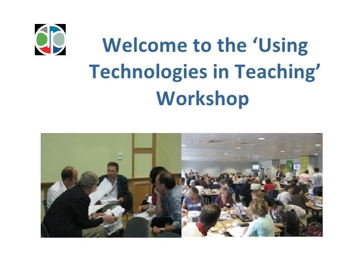 Welcome to the 'Using Technologies in Teaching' Workshop