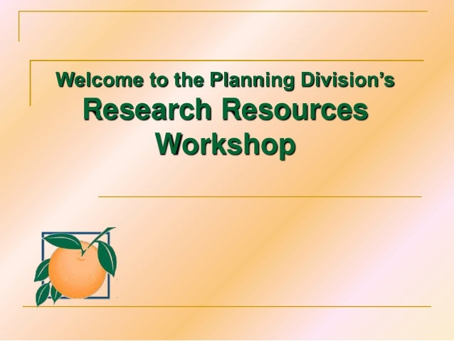 Welcome to the Planning Division's  Research Resources      Workshop