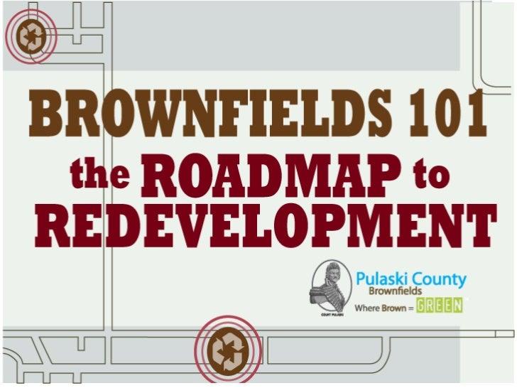 BROWNFIELD    S TIMELINE          2000EPA Brownfields Pilot Grant          2004  EPA Assessment Grant          2005EPA Rev...