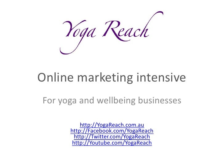 Online marketing intensiveFor yoga and wellbeing businesses          http://YogaReach.com.au      http://Facebook.com/Yoga...