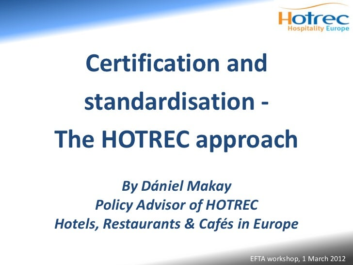 Certification and  standardisation -The HOTREC approach          By Dániel Makay      Policy Advisor of HOTRECHotels, Rest...