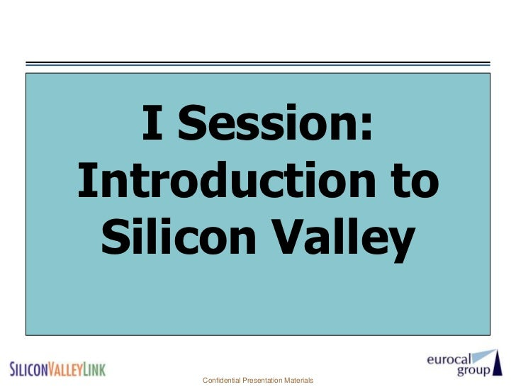 I Session:Introduction to Silicon Valley     Confidential Presentation Materials