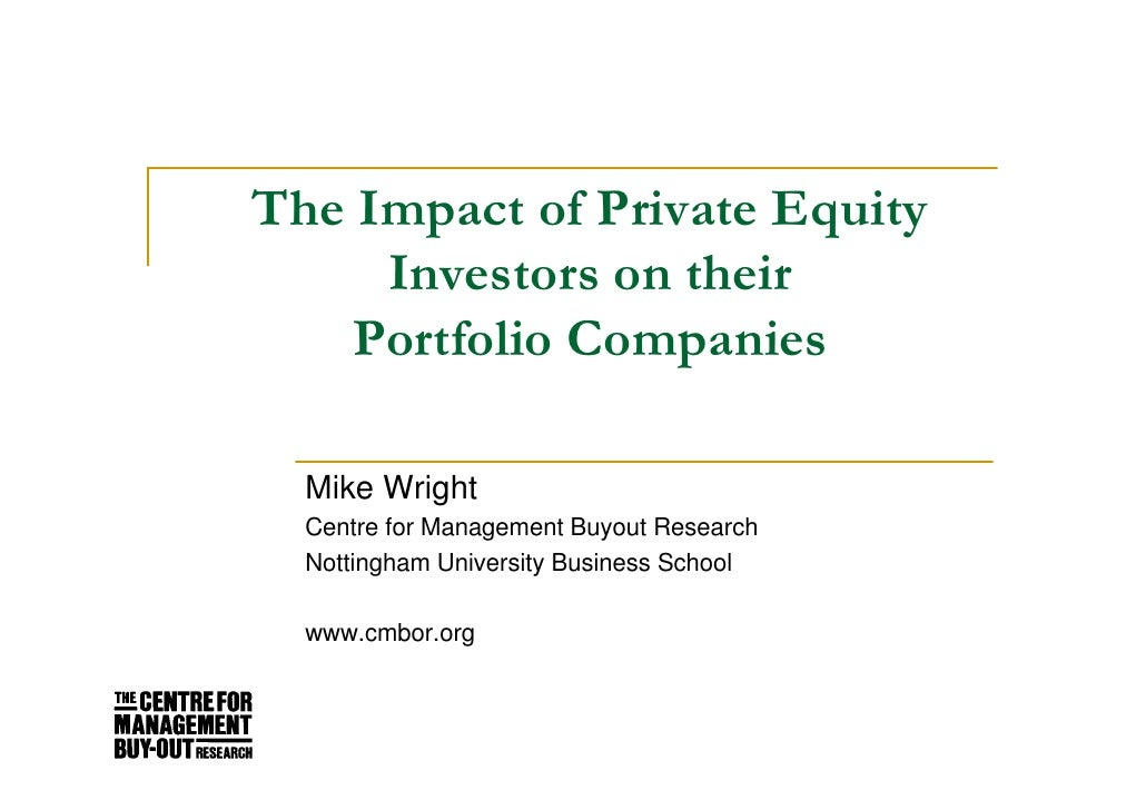 The Impact of Private Equity      Investors on their     Portfolio Companies    Mike Wright   Centre for Management Buyout...