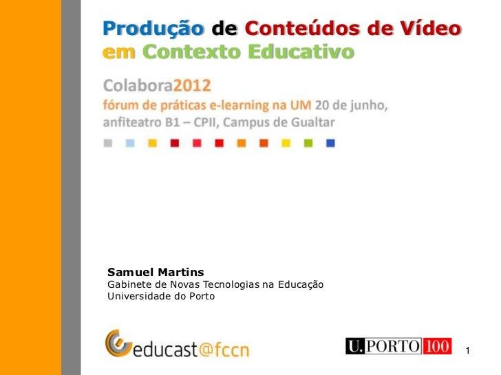 Produção de Conteúdos de Vídeoem Contexto EducativoSamuel MartinsGabinete de Novas Tecnologias na EducaçãoUniversidade do ...