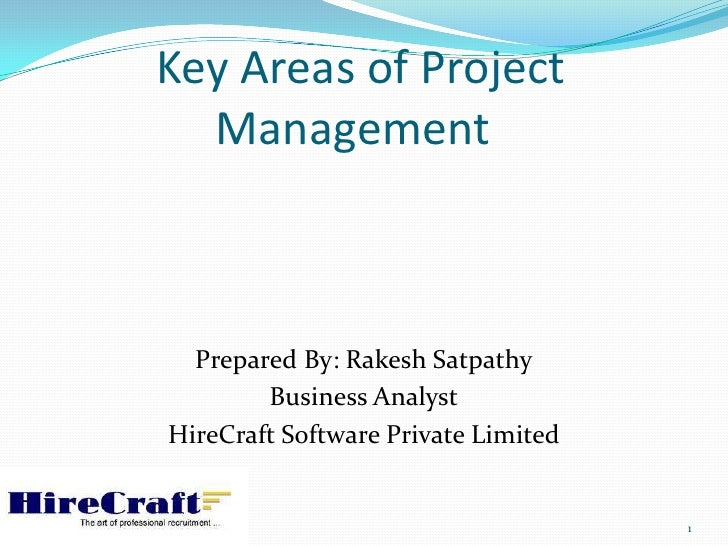 Key Areas of Project  Management  Prepared By: Rakesh Satpathy        Business AnalystHireCraft Software Private Limited  ...