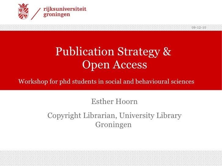 Publication Strategy &  Open Access Workshop for phd students in social and behavioural sciences Esther Hoorn Copyright Li...