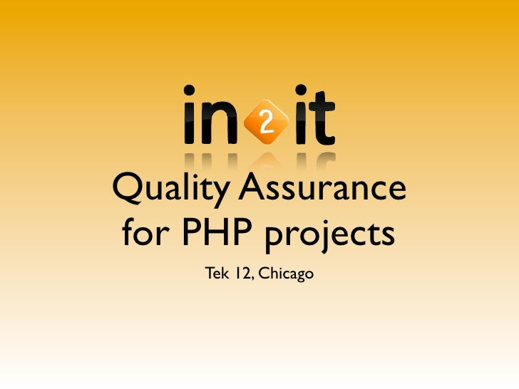 Quality Assurancefor PHP projects     Tek 12, Chicago
