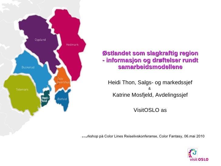 Østlandet som slagkraftig region - informasjon og drøftelser rundt samarbeidsmodellene Heidi Thon, Salgs- og markedssjef &...