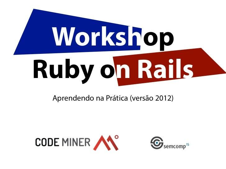 WorkshopRuby on Rails Aprendendo na Prática (versão 2012)