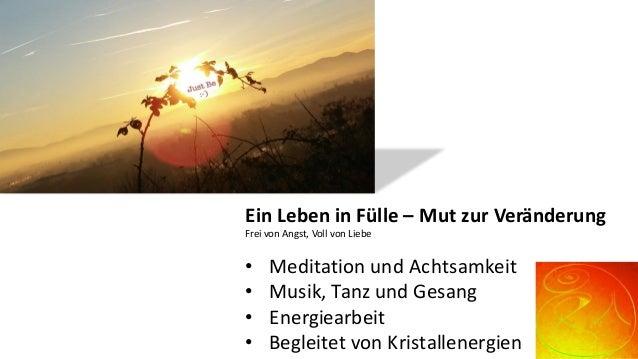 EinLebeninFülle– MutzurVeränderung FreivonAngst,VollvonLiebe • MeditationundAchtsamkeit • Musik,TanzundGes...