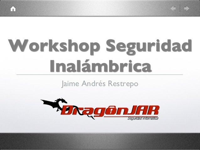 Workshop Seguridad Inalámbrica  Jaime Andrés Restrepo