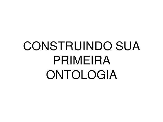 CONSTRUINDO SUA  PRIMEIRA  ONTOLOGIA