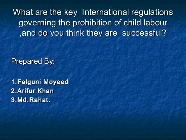 What are the key International regulationsWhat are the key International regulations governing the prohibition of child la...
