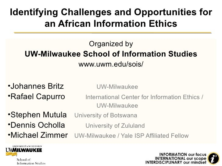 Identifying Challenges and Opportunities for an African Information Ethics <ul><li>Organized by </li></ul><ul><li>UW-Milwa...