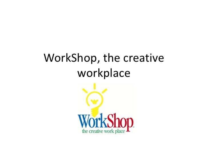 WorkShop, the creative      workplace