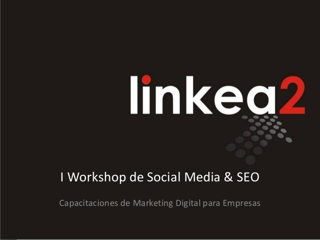 I Workshop de Social Media & SEOCapacitaciones de Marketing Digital para Empresas