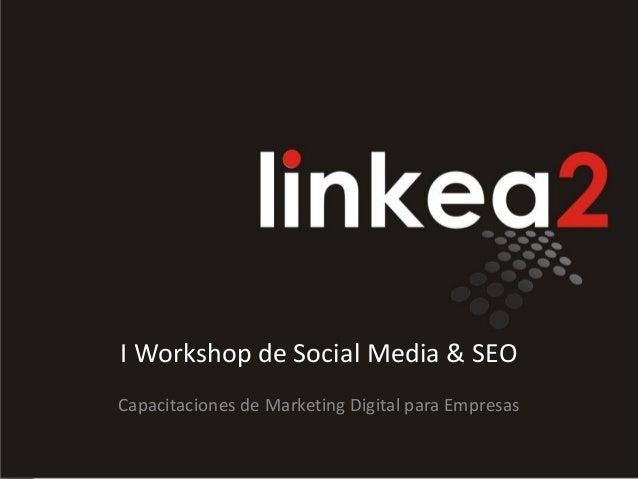 I Workshop de Social Media & SEOCapacitaciones de Marketing Digital para Empresas