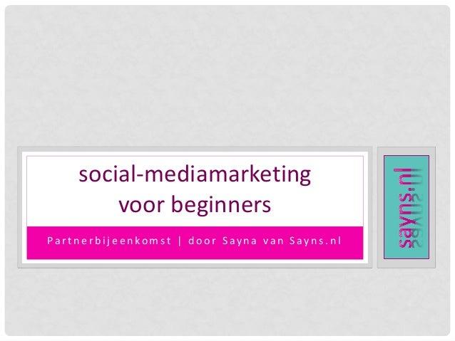 social-mediamarketing voor beginners Partnerbijeenkomst   door Sayna van Sayns.nl