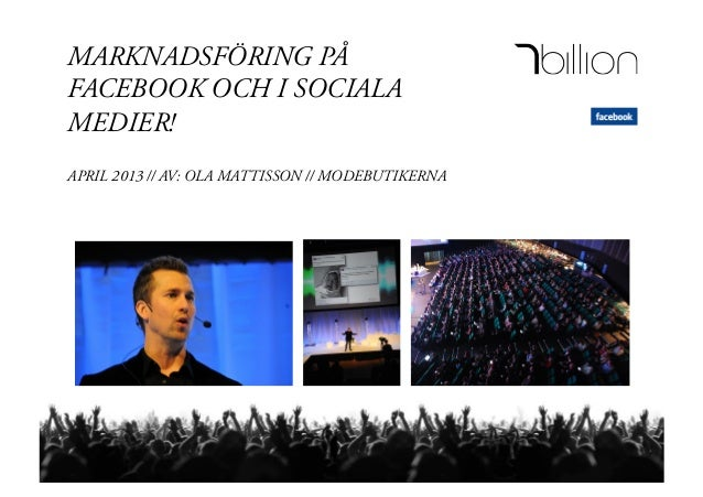 MARKNADSFÖRING PÅFACEBOOK OCH I SOCIALAMEDIER!APRIL 2013 // AV: OLA MATTISSON // MODEBUTIKERNA