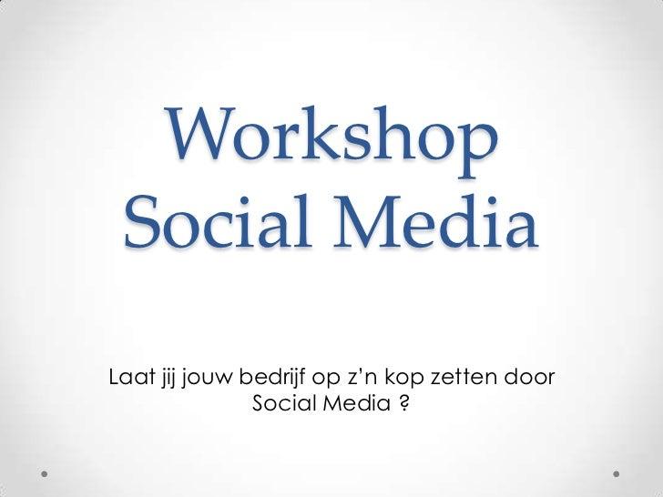 Workshop Social Media: Strategie, Laat jij je bedrijf op z'n kop zetten ?
