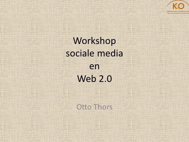 Workshop sociale media       en   Web 2.0    Otto Thors