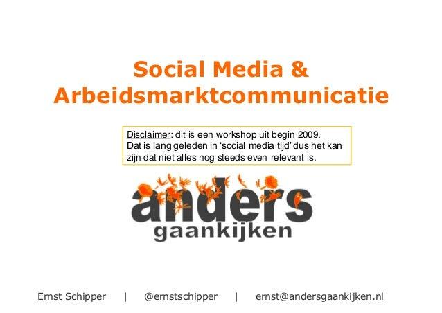 Ernst Schipper | @ernstschipper | ernst@andersgaankijken.nl Social Media & Arbeidsmarktcommunicatie Disclaimer: dit is een...
