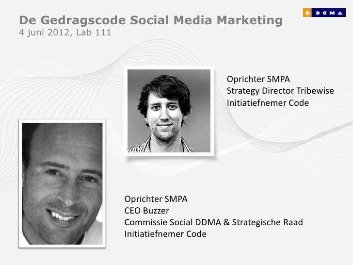 De Gedragscode Social Media Marketing4 juni 2012, Lab 111                                              Oprichter SMPA     ...