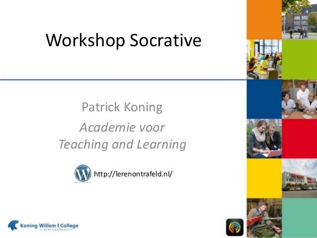 Workshop Socrative  Patrick Koning Academie voor Teaching and Learning http://lerenontrafeld.nl/