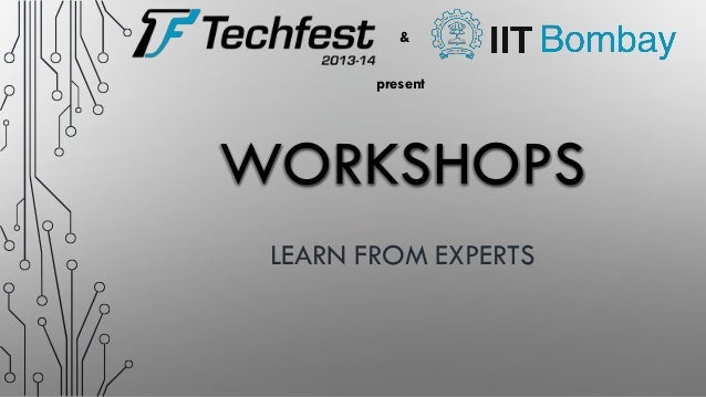 & present  WORKSHOPS LEARN FROM EXPERTS