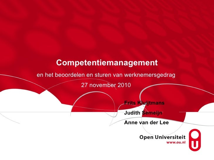 Competentiemanagement en het beoordelen en sturen van werknemersgedrag 27 november 2010 Frits Kluijtmans Judith Semeijn   ...